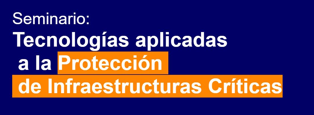 GEMED Soluciones participa en el Seminario: Tecnologías para la protección de Infraestructuras Críticas